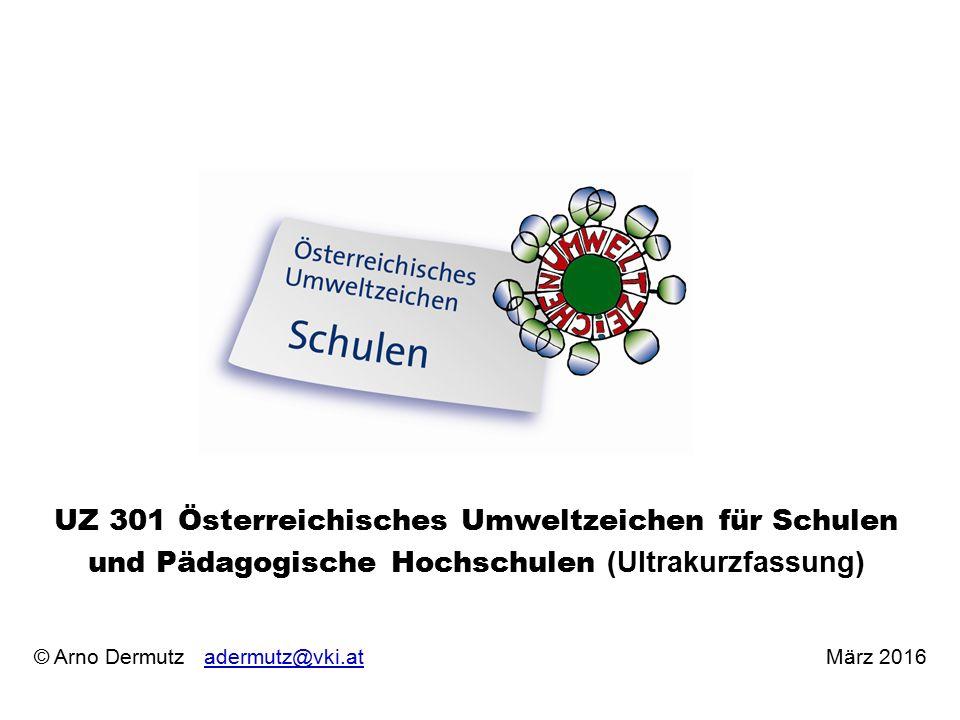 © Arno Dermutz adermutz@vki.at März 2016adermutz@vki.at UZ 301 Österreichisches Umweltzeichen für Schulen und Pädagogische Hochschulen (Ultrakurzfassu