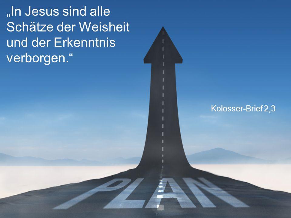 """Kolosser-Brief 2,3 """"In Jesus sind alle Schätze der Weisheit und der Erkenntnis verborgen."""