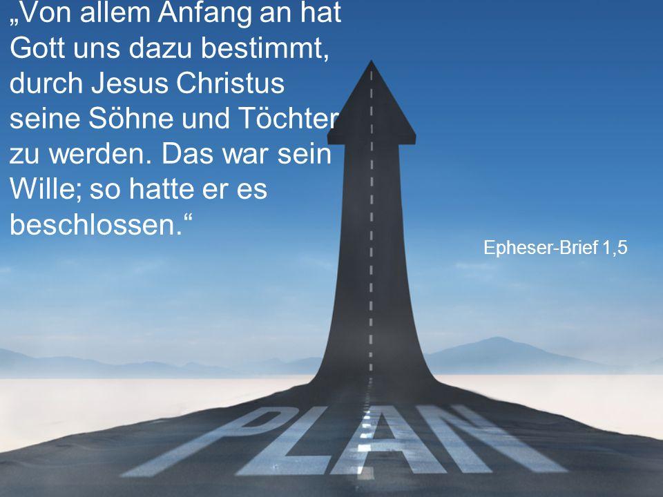 """Epheser-Brief 1,5 """"Von allem Anfang an hat Gott uns dazu bestimmt, durch Jesus Christus seine Söhne und Töchter zu werden."""