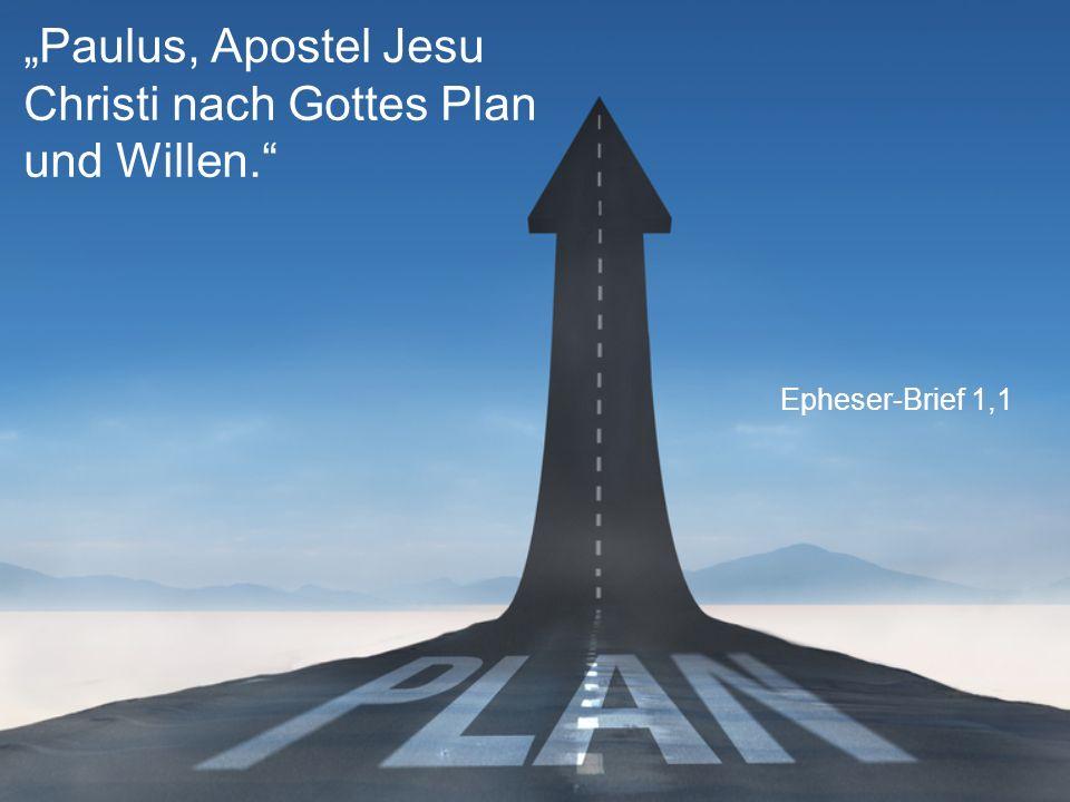 """Epheser-Brief 1,1 """"Paulus, Apostel Jesu Christi nach Gottes Plan und Willen."""