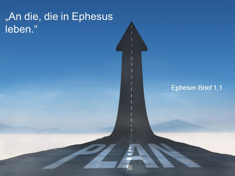 """Epheser-Brief 1,1 """"An die, die in Ephesus leben."""