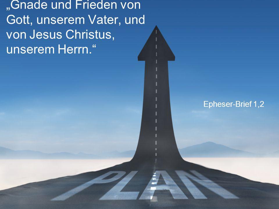 """Epheser-Brief 1,2 """"Gnade und Frieden von Gott, unserem Vater, und von Jesus Christus, unserem Herrn."""