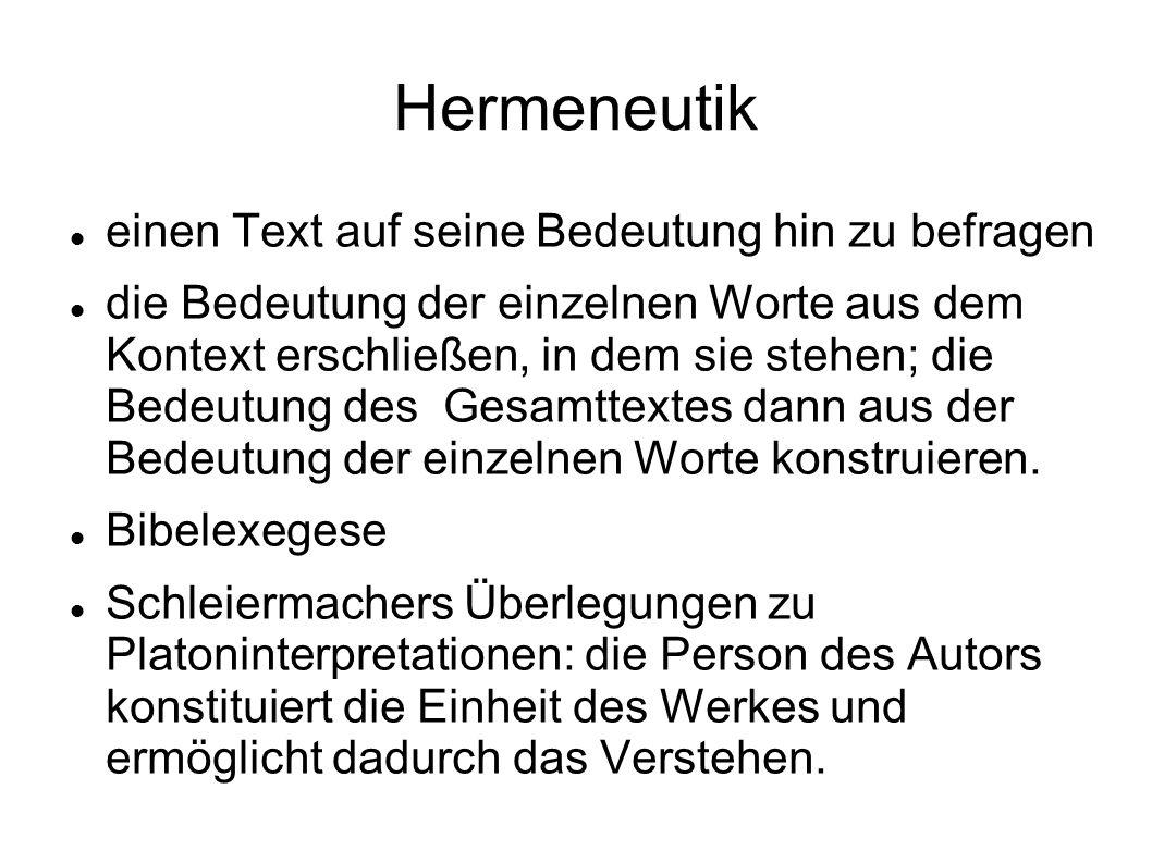 Hermeneutik einen Text auf seine Bedeutung hin zu befragen die Bedeutung der einzelnen Worte aus dem Kontext erschließen, in dem sie stehen; die Bedeu