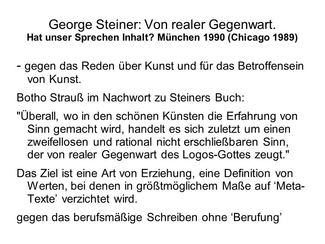 George Steiner: Von realer Gegenwart. Hat unser Sprechen Inhalt? München 1990 (Chicago 1989) - gegen das Reden über Kunst und für das Betroffensein vo