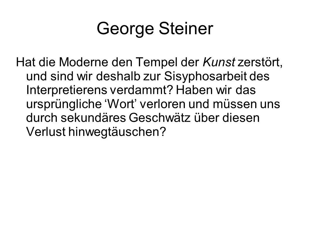 George Steiner Hat die Moderne den Tempel der Kunst zerstört, und sind wir deshalb zur Sisyphosarbeit des Interpretierens verdammt? Haben wir das ursp