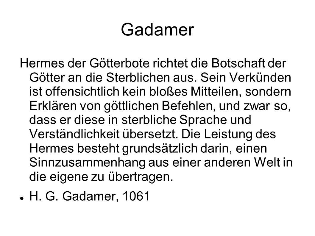 Gadamer Hermes der Götterbote richtet die Botschaft der Götter an die Sterblichen aus. Sein Verkünden ist offensichtlich kein bloßes Mitteilen, sonder