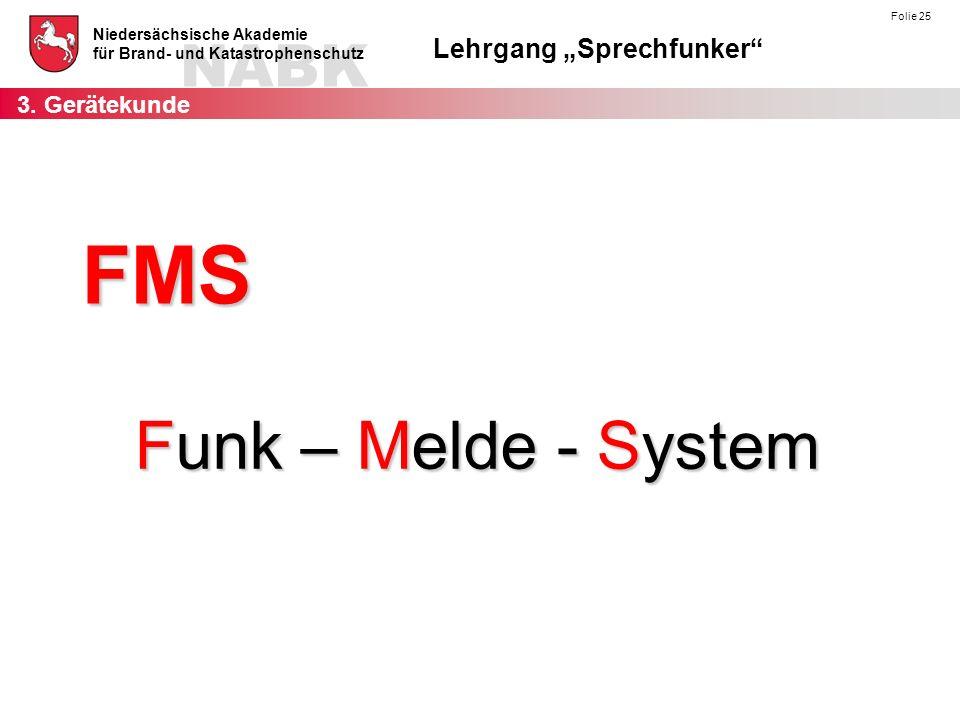 """NABK Niedersächsische Akademie für Brand- und Katastrophenschutz Lehrgang """"Sprechfunker"""" Folie 25 FMS Funk – Melde - System 3. Gerätekunde"""
