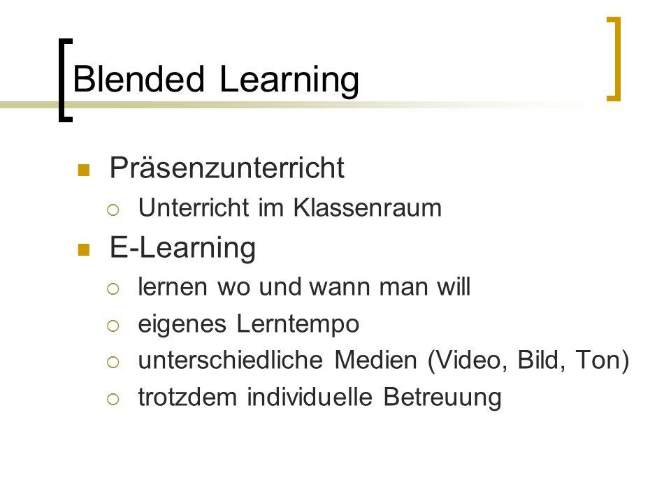 Blended Learning Präsenzunterricht  Unterricht im Klassenraum E-Learning  lernen wo und wann man will  eigenes Lerntempo  unterschiedliche Medien (Video, Bild, Ton)  trotzdem individuelle Betreuung