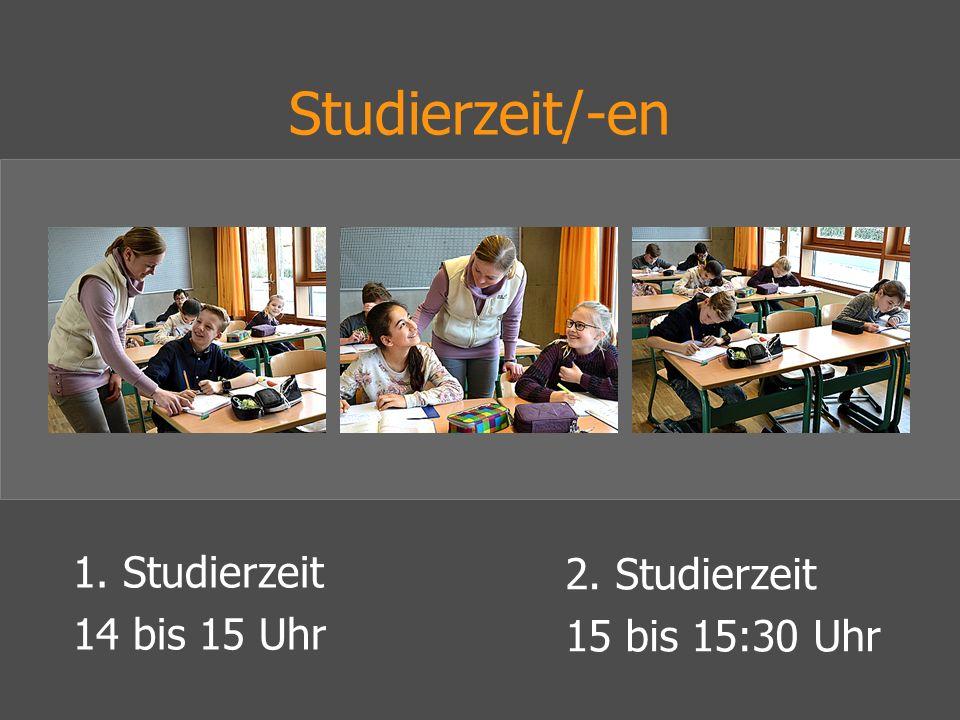 Studierzeit/-en 2. Studierzeit 15 bis 15:30 Uhr 1. Studierzeit 14 bis 15 Uhr