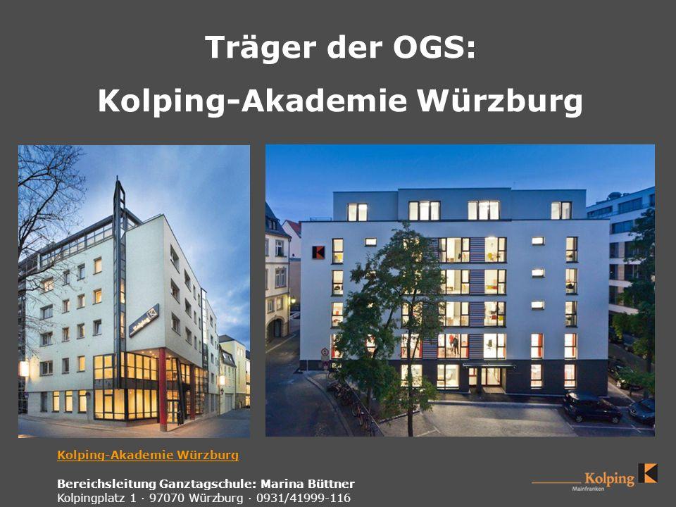 Träger der OGS: Kolping-Akademie Würzburg Kolping-Akademie Würzburg Bereichsleitung Ganztagschule: Marina Büttner Kolpingplatz 1 · 97070 Würzburg · 09