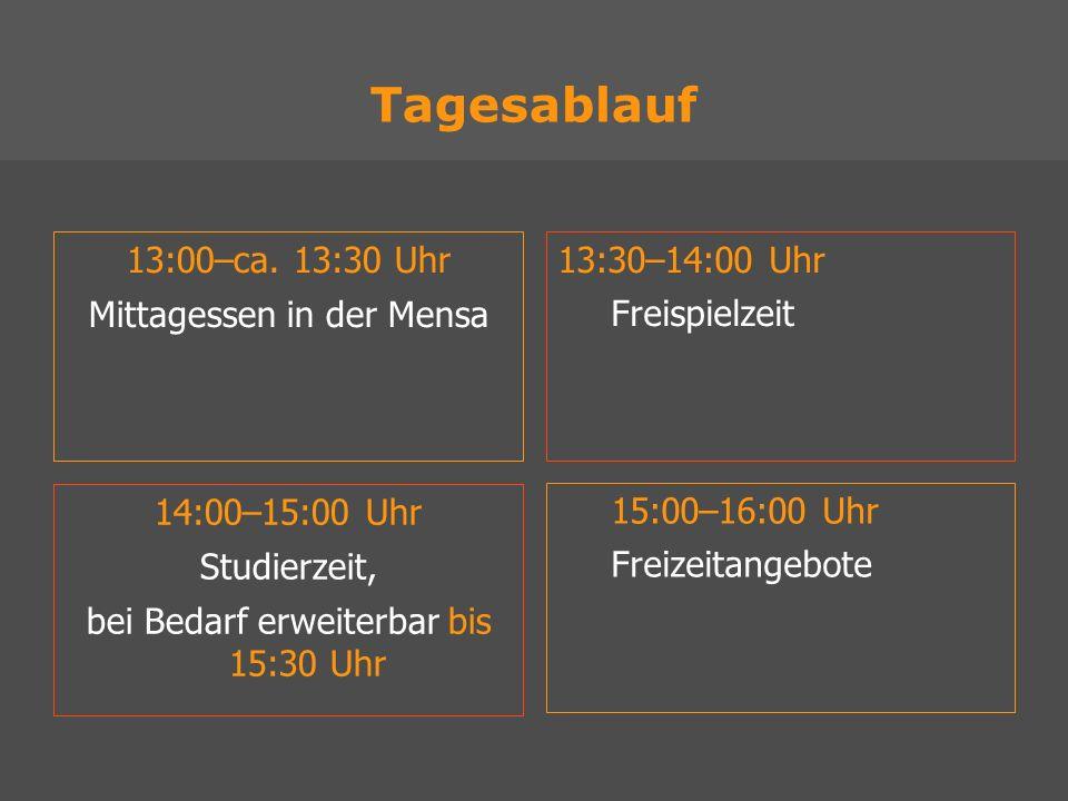 13:00–ca. 13:30 Uhr Mittagessen in der Mensa 13:30–14:00 Uhr Freispielzeit 15:00–16:00 Uhr Freizeitangebote Tagesablauf 14:00–15:00 Uhr Studierzeit, b