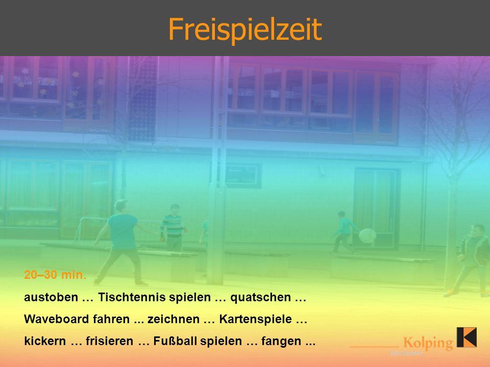 20–30 min. austoben … Tischtennis spielen … quatschen … Waveboard fahren... zeichnen … Kartenspiele … kickern … frisieren … Fußball spielen … fangen..