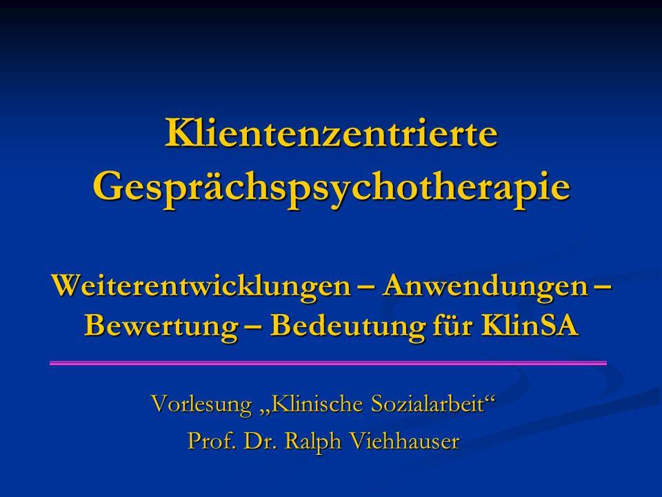 """Klientenzentrierte Gesprächspsychotherapie Weiterentwicklungen – Anwendungen – Bewertung – Bedeutung für KlinSA Vorlesung """"Klinische Sozialarbeit Prof."""