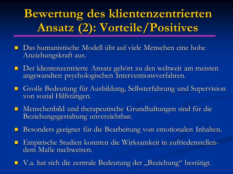 Bewertung des klientenzentrierten Ansatz (2): Vorteile/Positives Das humanistische Modell übt auf viele Menschen eine hohe Anziehungskraft aus.