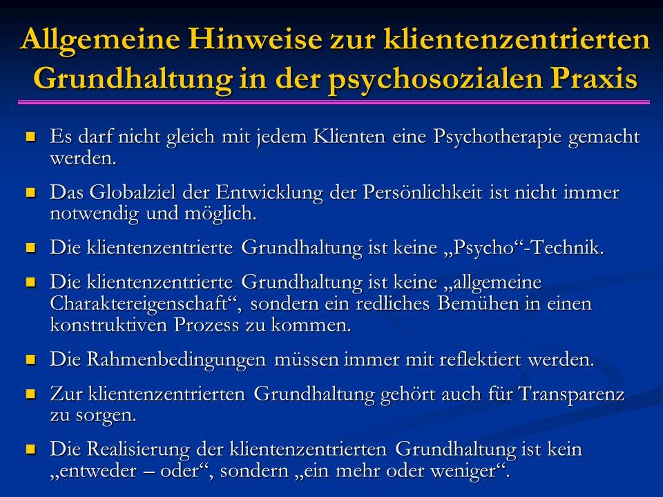 Allgemeine Hinweise zur klientenzentrierten Grundhaltung in der psychosozialen Praxis Es darf nicht gleich mit jedem Klienten eine Psychotherapie gemacht werden.