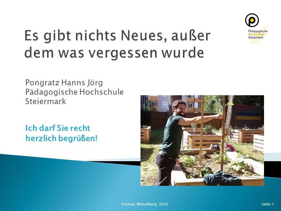 Pongratz Hanns Jörg Pädagogische Hochschule Steiermark Seite 1Vortrag Wieselburg 2016 Ich darf Sie recht herzlich begrüßen!