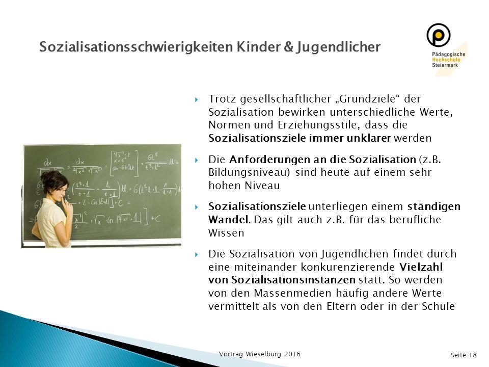 """Seite 18  Trotz gesellschaftlicher """"Grundziele"""" der Sozialisation bewirken unterschiedliche Werte, Normen und Erziehungsstile, dass die Sozialisation"""