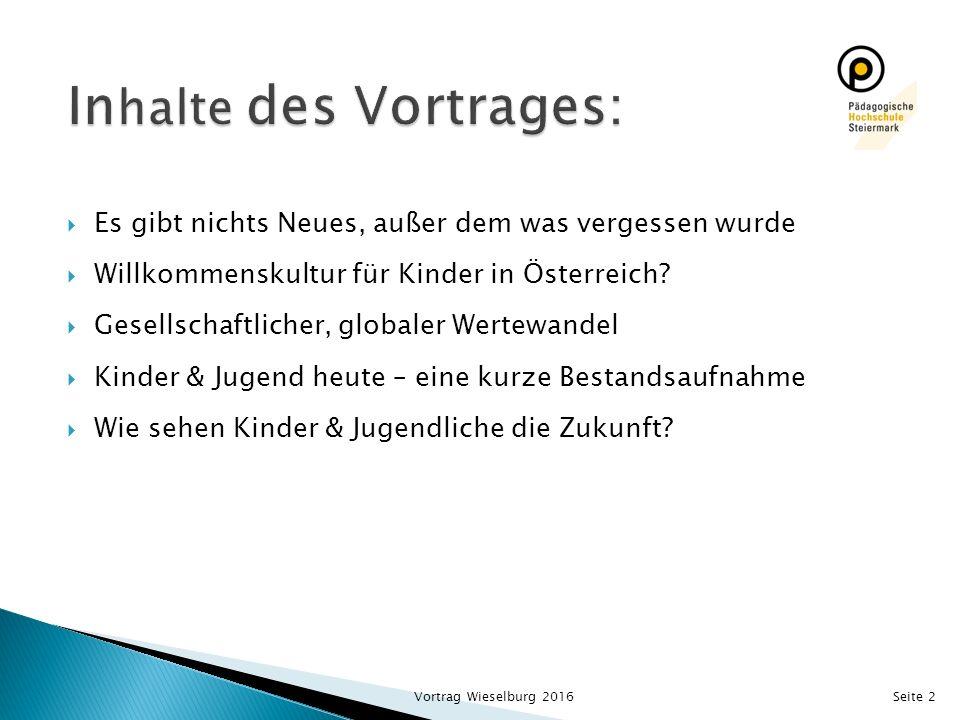  Es gibt nichts Neues, außer dem was vergessen wurde  Willkommenskultur für Kinder in Österreich?  Gesellschaftlicher, globaler Wertewandel  Kinde