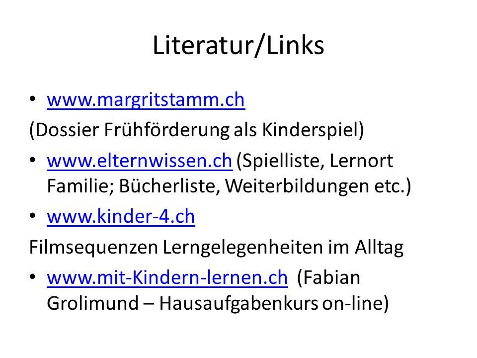 Literatur/Links www.margritstamm.ch (Dossier Frühförderung als Kinderspiel) www.elternwissen.ch (Spielliste, Lernort Familie; Bücherliste, Weiterbildungen etc.) www.elternwissen.ch www.kinder-4.ch Filmsequenzen Lerngelegenheiten im Alltag www.mit-Kindern-lernen.ch (Fabian Grolimund – Hausaufgabenkurs on-line) www.mit-Kindern-lernen.ch