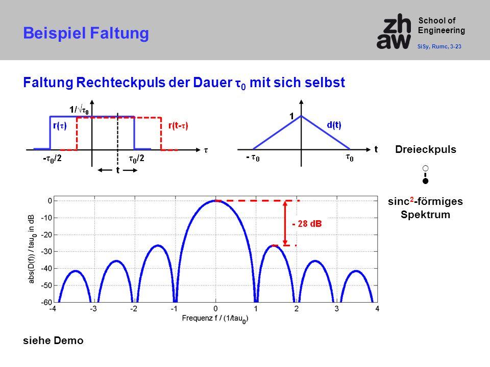 School of Engineering Faltung Rechteckpuls der Dauer τ 0 mit sich selbst Dreieckpuls sinc 2 -förmiges Spektrum ○-● Beispiel Faltung SiSy, Rumc, 3-23 s