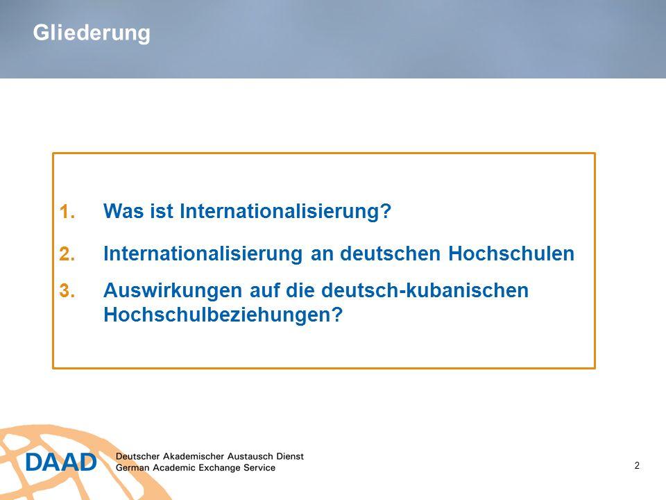 Gliederung 2 1. Was ist Internationalisierung? 2. Internationalisierung an deutschen Hochschulen 3. Auswirkungen auf die deutsch-kubanischen Hochschul