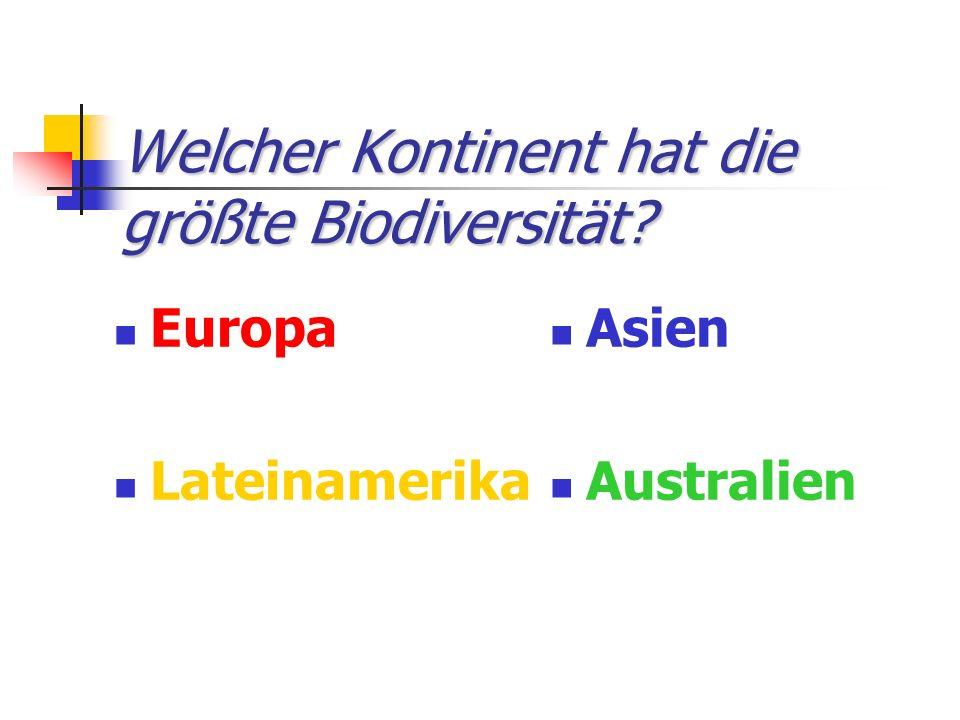 Welcher Kontinent hat die größte Biodiversität? Europa Lateinamerika Asien Australien