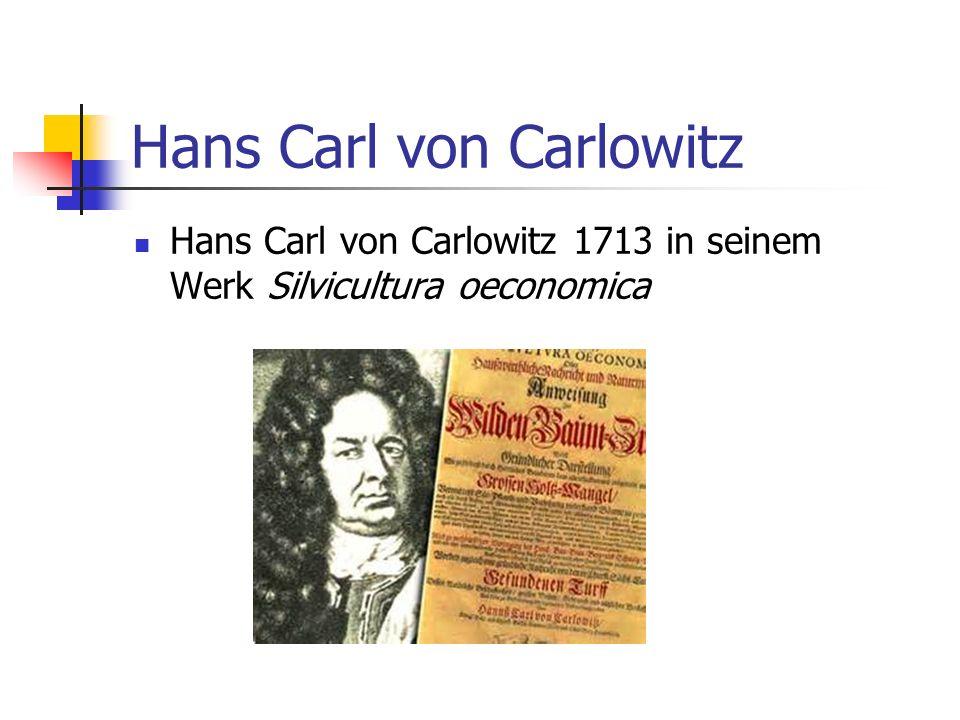 Hans Carl von Carlowitz Hans Carl von Carlowitz 1713 in seinem Werk Silvicultura oeconomica