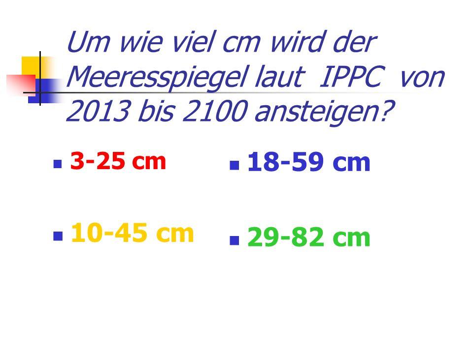 Um wie viel cm wird der Meeresspiegel laut IPPC von 2013 bis 2100 ansteigen.