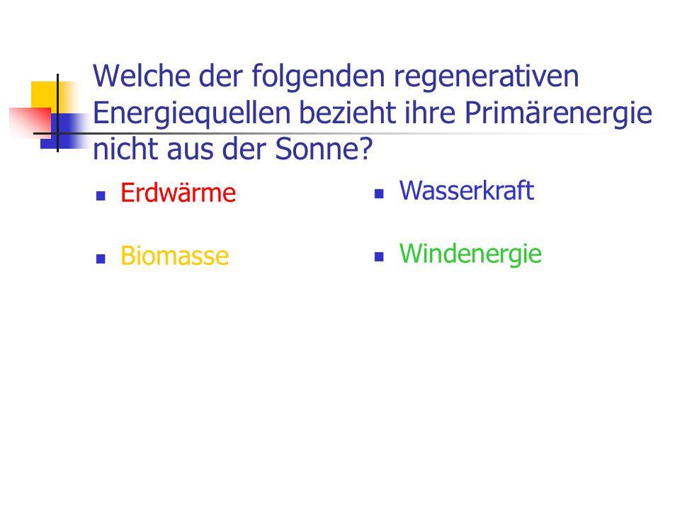 Welche der folgenden regenerativen Energiequellen bezieht ihre Primärenergie nicht aus der Sonne.