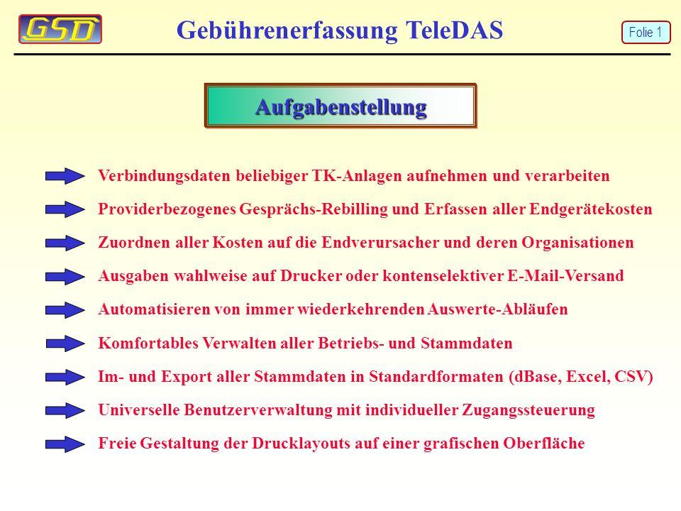 Gebührenerfassung TeleDAS Datenbank-Ausgabe KOST_NR , NAMEN , STRASSE , PLZ , ORT , GRUNDKOST , VERBRKOST , GUTSCHRIFT , GESAMTKOST 140221 , Mustermann AG , Gutenbergstrasse 317 , 45127 , Essen , 789.45 , 41.77 , 0.16 , 831.06 148317 , Transport GmbH , Kennedydamm 15 , 50961 , Köln , 0.00 , 2.30 , 0.00 , 2.30 451120 , Logistic GmbH , Industriestrasse 28 , 28188 , Bremen , 30.68 , 9.87 , 5.09 , 35.46 572213 , Production GmbH , Albert-Einstein-Ring 45 , 22755 , Hamburg , 23.64 , 0.02 , 0.00 , 23.66 Folie 12