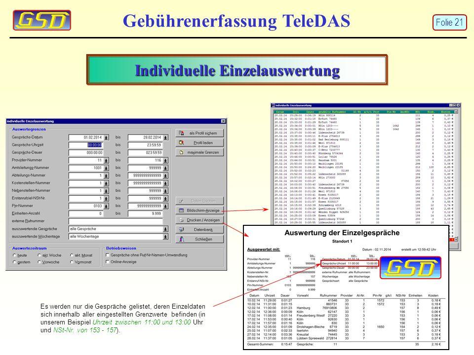 Individuelle Einzelauswertung Gebührenerfassung TeleDAS Es werden nur die Gespräche gelistet, deren Einzeldaten sich innerhalb aller eingestellten Grenzwerte befinden (in unserem Beispiel Uhrzeit zwischen 11:00 und 13:00 Uhr und NSt-Nr.