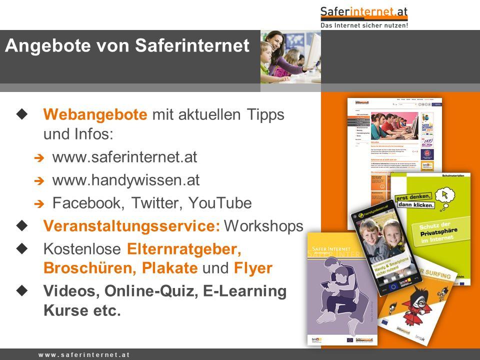  Webangebote mit aktuellen Tipps und Infos:  www.saferinternet.at  www.handywissen.at  Facebook, Twitter, YouTube  Veranstaltungsservice: Worksho