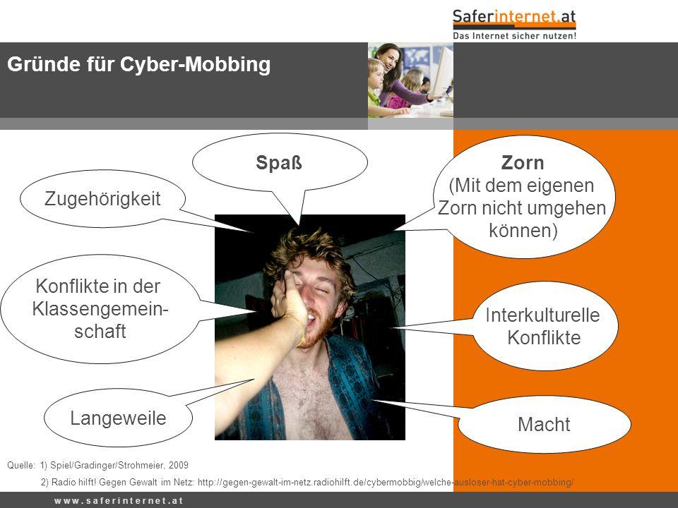 Macht Zorn (Mit dem eigenen Zorn nicht umgehen können) Zugehörigkeit Spaß w w w. s a f e r i n t e r n e t. a t Gründe für Cyber-Mobbing Interkulturel
