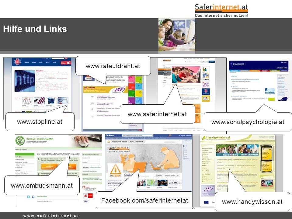www.ombudsmann.at www.stopline.at Hilfe und Links www.saferinternet.at www.rataufdraht.at Facebook.com/saferinternetat www.handywissen.at www.schulpsy