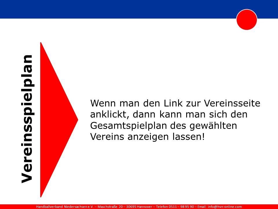 Handballverband Niedersachsen e.V. – Maschstraße 20 – 30695 Hannover – Telefon 0511 – 98 95 90 – Email: info@hvn-online.com Vereinsspielplan Wenn man