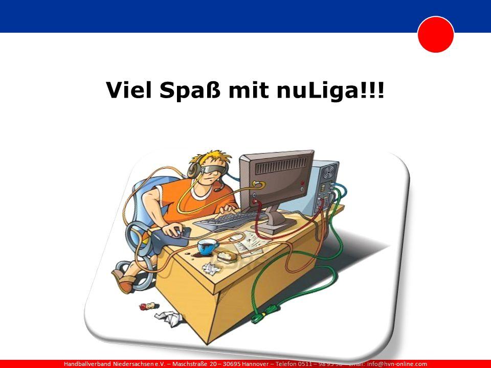 Handballverband Niedersachsen e.V. – Maschstraße 20 – 30695 Hannover – Telefon 0511 – 98 95 90 – Email: info@hvn-online.com Viel Spaß mit nuLiga!!!