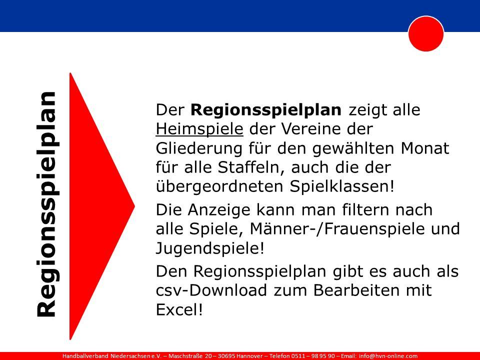 Handballverband Niedersachsen e.V. – Maschstraße 20 – 30695 Hannover – Telefon 0511 – 98 95 90 – Email: info@hvn-online.com Regionsspielplan Der Regio