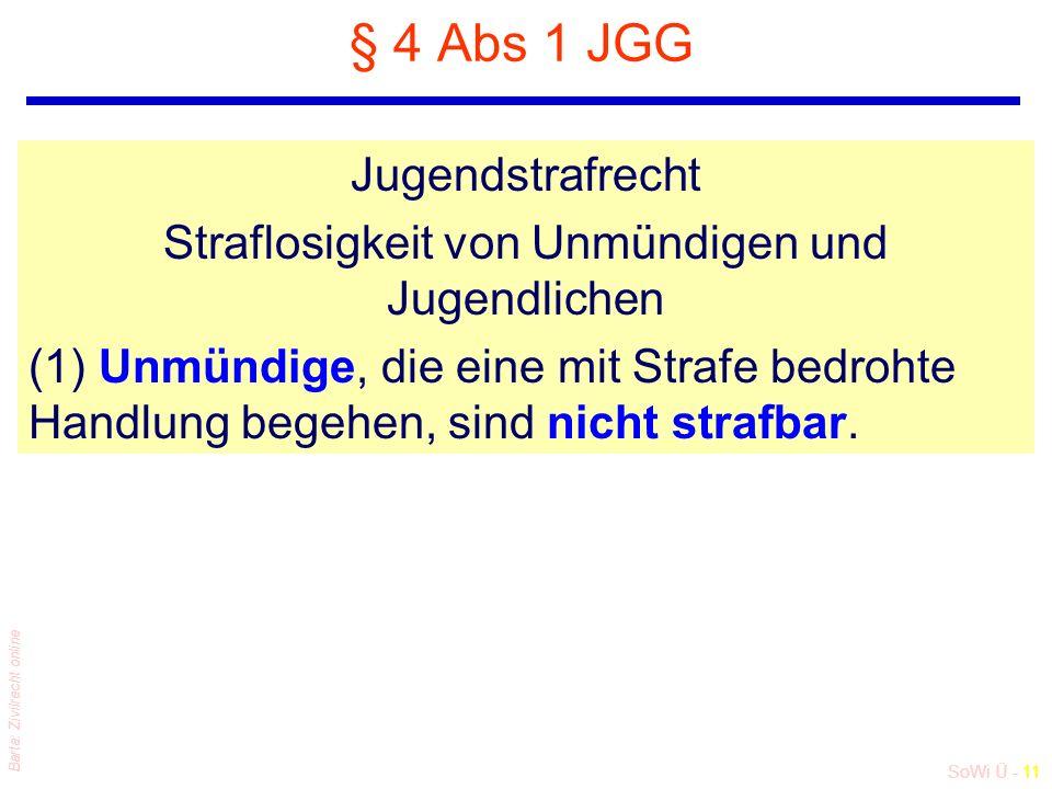 SoWi Ü - 11 Barta: Zivilrecht online § 4 Abs 1 JGG Jugendstrafrecht Straflosigkeit von Unmündigen und Jugendlichen (1) Unmündige, die eine mit Strafe bedrohte Handlung begehen, sind nicht strafbar.