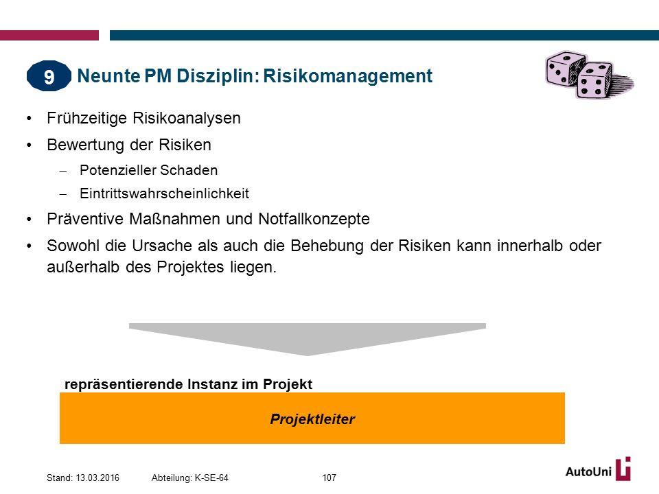 Neunte PM Disziplin: Risikomanagement Frühzeitige Risikoanalysen Bewertung der Risiken  Potenzieller Schaden  Eintrittswahrscheinlichkeit Präventive Maßnahmen und Notfallkonzepte Sowohl die Ursache als auch die Behebung der Risiken kann innerhalb oder außerhalb des Projektes liegen.