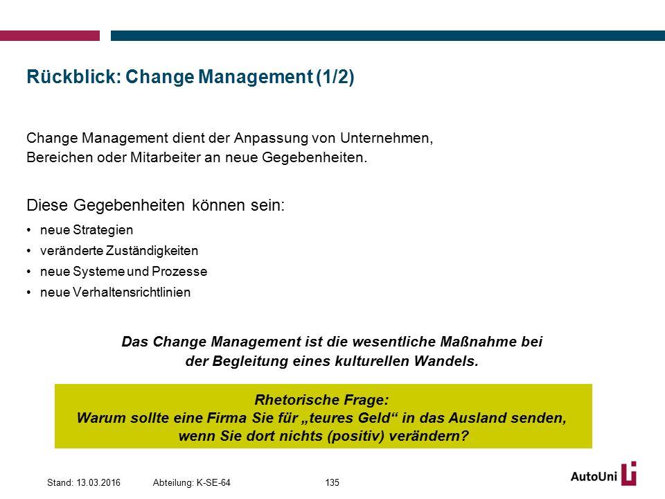 Rückblick: Change Management (1/2) Change Management dient der Anpassung von Unternehmen, Bereichen oder Mitarbeiter an neue Gegebenheiten.