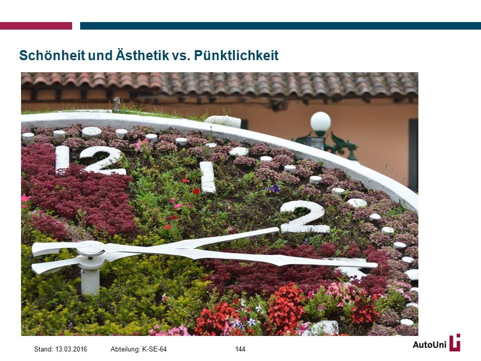 Schönheit und Ästhetik vs. Pünktlichkeit Abteilung: K-SE-64Stand: 13.03.2016144