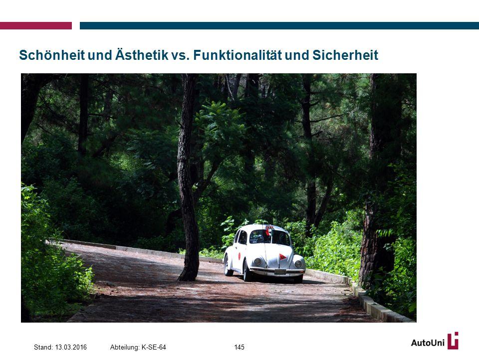 Schönheit und Ästhetik vs. Funktionalität und Sicherheit Abteilung: K-SE-64Stand: 13.03.2016145