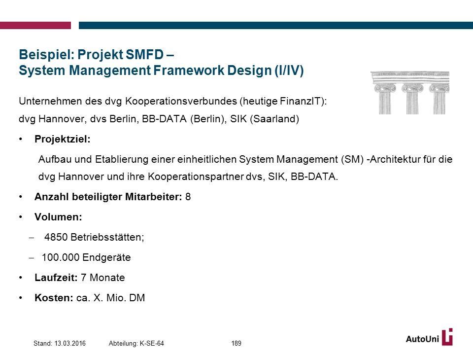 Beispiel: Projekt SMFD – System Management Framework Design (I/IV) Unternehmen des dvg Kooperationsverbundes (heutige FinanzIT): dvg Hannover, dvs Berlin, BB-DATA (Berlin), SIK (Saarland) Projektziel: Aufbau und Etablierung einer einheitlichen System Management (SM) -Architektur für die dvg Hannover und ihre Kooperationspartner dvs, SIK, BB-DATA.