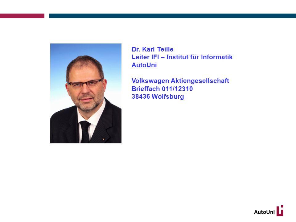 Dr. Karl Teille Leiter IFI – Institut für Informatik AutoUni Volkswagen Aktiengesellschaft Brieffach 011/12310 38436 Wolfsburg