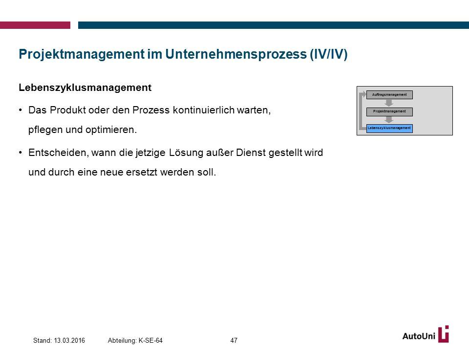 Projektmanagement im Unternehmensprozess (IV/IV) Lebenszyklusmanagement Das Produkt oder den Prozess kontinuierlich warten, pflegen und optimieren.