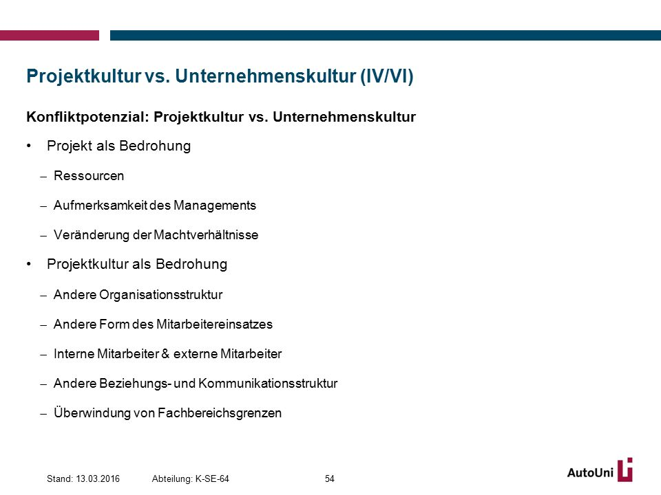 Projektkultur vs. Unternehmenskultur (IV/VI) Konfliktpotenzial: Projektkultur vs.