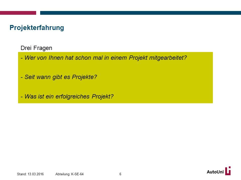 Projekterfahrung Abteilung: K-SE-64Stand: 13.03.20166 Drei Fragen - Wer von Ihnen hat schon mal in einem Projekt mitgearbeitet.