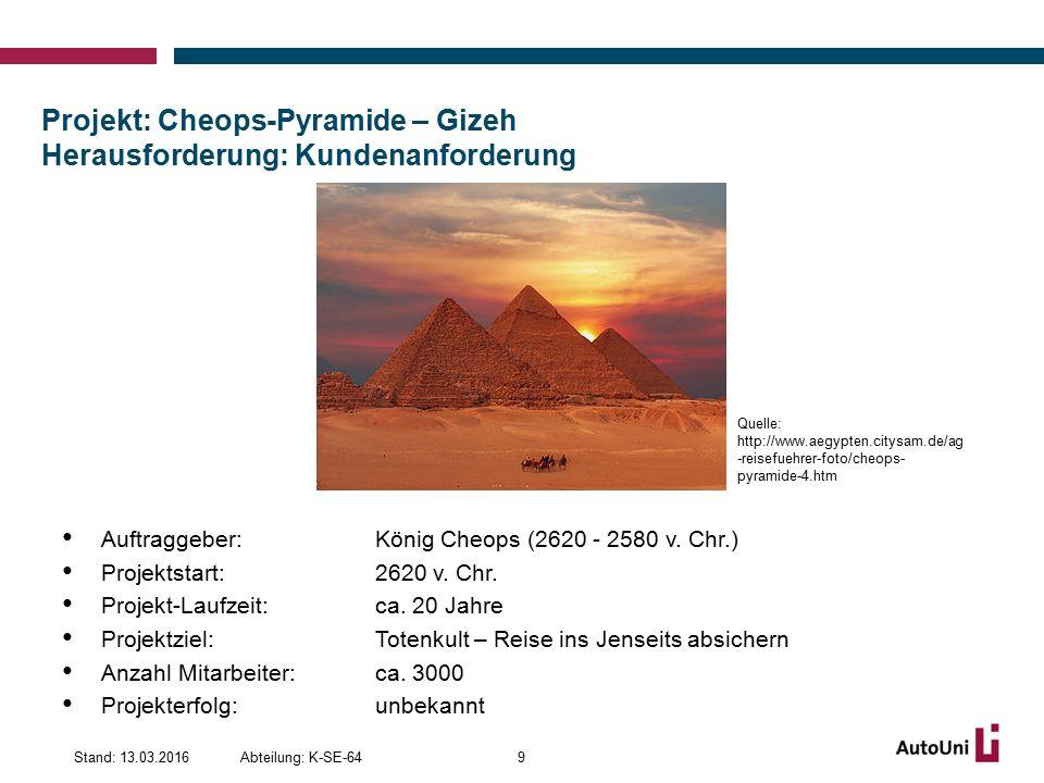 Projekt: Cheops-Pyramide – Gizeh Herausforderung: Kundenanforderung Abteilung: K-SE-64Stand: 13.03.20169 Quelle: http://www.aegypten.citysam.de/ag -reisefuehrer-foto/cheops- pyramide-4.htm Auftraggeber: König Cheops (2620 - 2580 v.