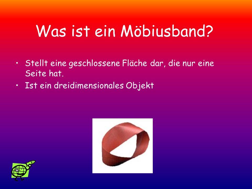 Was ist ein Möbiusband? Stellt eine geschlossene Fläche dar, die nur eine Seite hat. Ist ein dreidimensionales Objekt