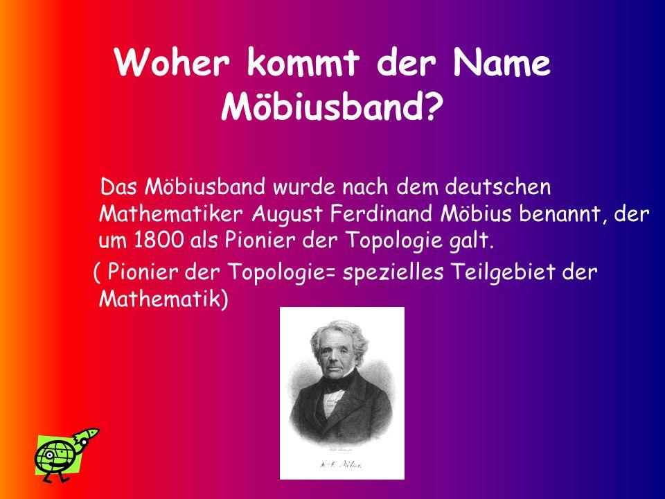 Woher kommt der Name Möbiusband? Das Möbiusband wurde nach dem deutschen Mathematiker August Ferdinand Möbius benannt, der um 1800 als Pionier der Top